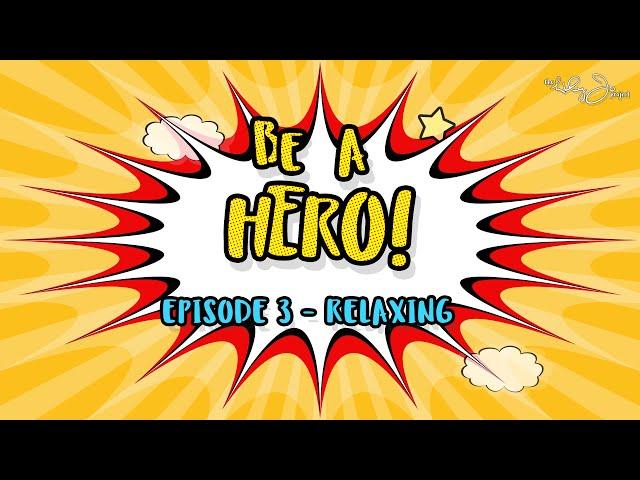 BE A HERO! | Episode 3 - Relaxing