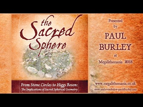 Paul Burley: The Sacred Sphere - From Stone Circles to Higgs Boson [FULL LECTURE]