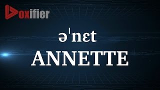 How to Pronunce Annette in English - Voxifier.com