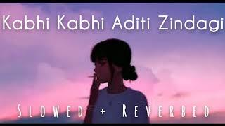 Kabhi Kabhi Aditi Zindagi | Bollywood Lo-fi (Slowed + Reverbed)