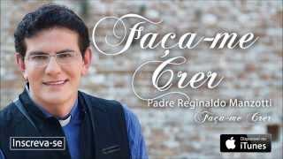 Padre Reginaldo Manzotti - Faça-me Crer (CD Faça-me Crer)