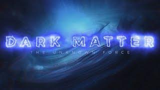 Dark Matter: The Unknown Force