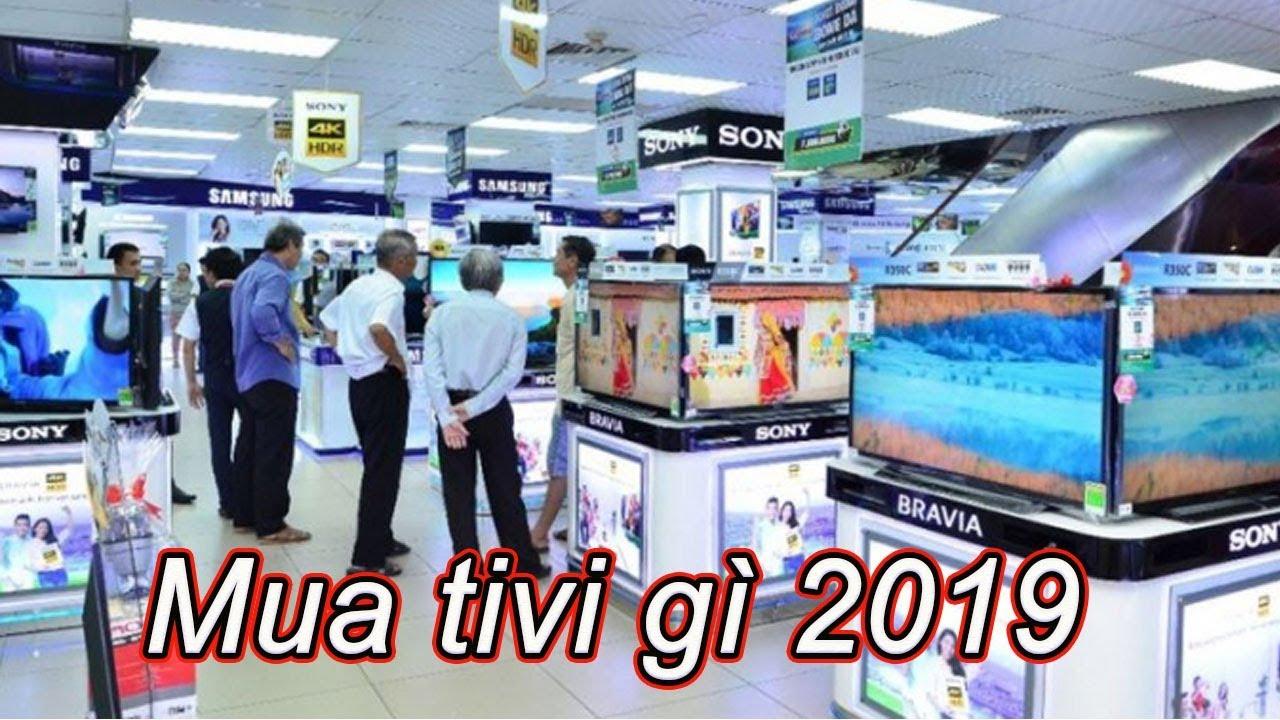 Mua Tivi Gì Năm 2019 | Chọn mua tivi tháng 10 năm 2019