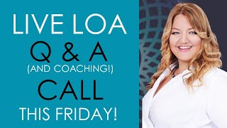 LIVE LOA Q and A (and Coaching!) Call this Friday!