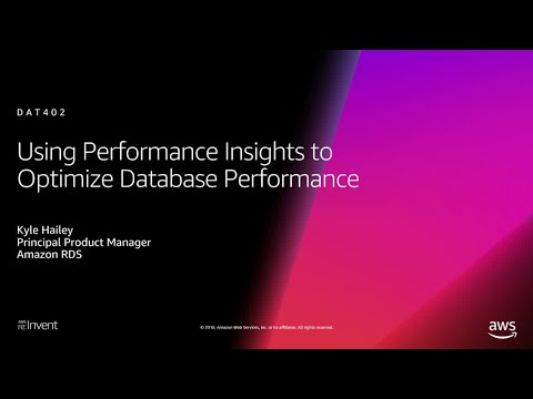 AWS re:Invent 2018: Using Performance Insights to Optimize Database Performance (DAT402)