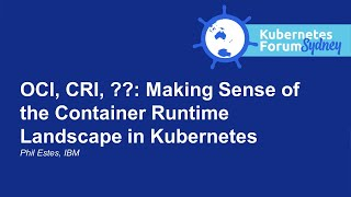 OCI, CRI, ??: Making Sense of the Container Runtime Landscape in Kubernetes - Phil Estes, IBM