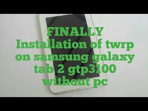 How to install Twrp on Samsung galaxy tab 2 gtp3100 without pc
