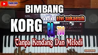 BIMBANG (ELVI SUKAESIH)  Cover KORG  PA 700 Dut TANPA KENDANG