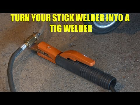 How To Turn a Stick Welder into a TIG Welder