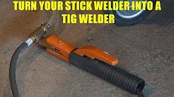 How To Turn a Stick Welder into a TIG Welder