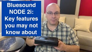 Bluesound NODE 2i: Key features you may not know about