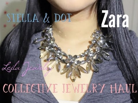 Collective Jewelry Haul/Review - Zara, Stella & Dot, Leila Jewelry