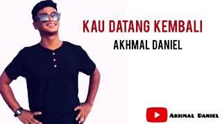 Download lagu Kau Datang Kembali - Original by Akhmal Daniel