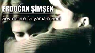 Sevmelere Doyamam Seni (Erdoğan Şimşek)
