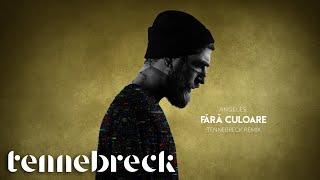 Angeles - Fara culoare Tennebreck Remix Radio