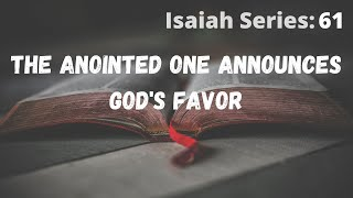 Isaiah Series: The Anointed One Announces God's Favor-Pastor Dan 11.08.20