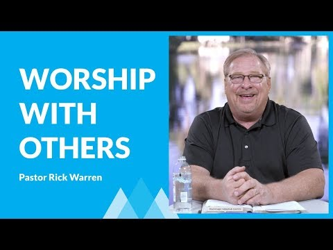 Why You Worship With Others with Rick Warren