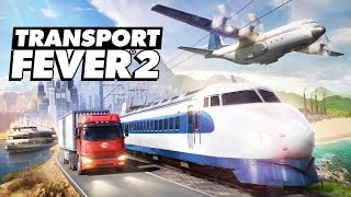 Transport Fever 2 - Planes, Trains, and Catastrophically High Levels of Debt