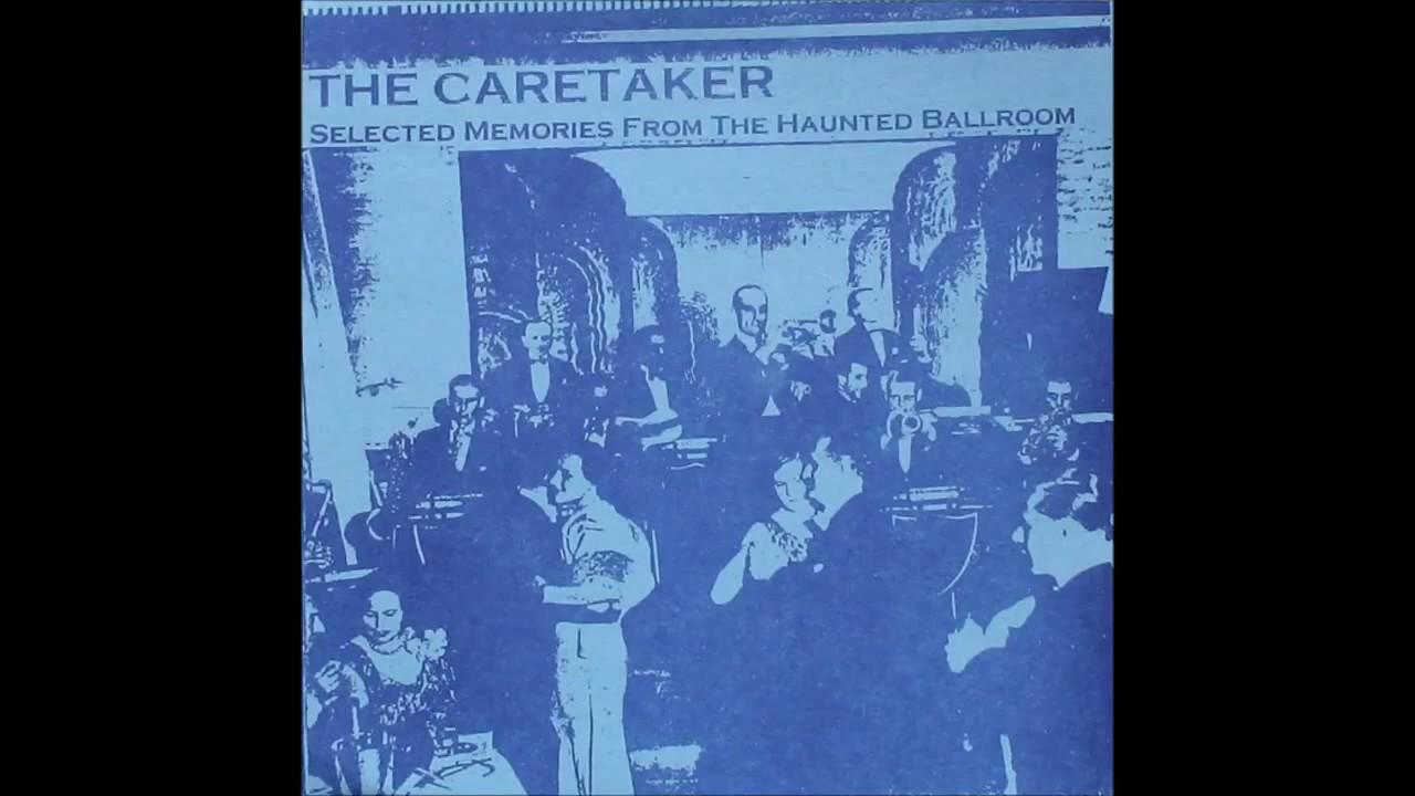 Download The Caretaker - Selected Memories From The Haunted Ballroom (Full Album)