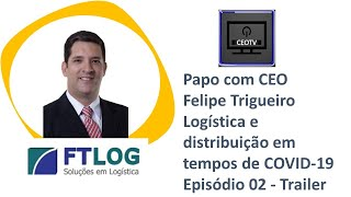 CEOTV Ep 02 -Trailer : Felipe Trigueiro - CEO FTLOG. Logística e Distribuição em tempo de COVID 19