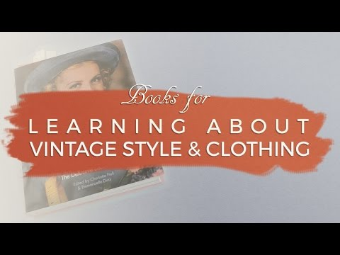 Books for Learning About Vintage Style & Clothing