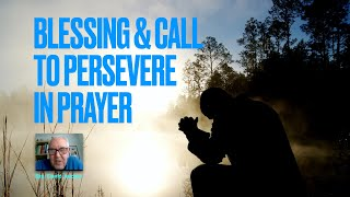 Blessing and Call to Persevere in Prayer
