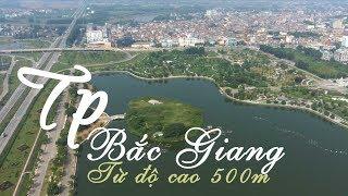 Ngắm vẻ đẹp thành phố Bắc Giang từ độ cao 500m [Video 4k]