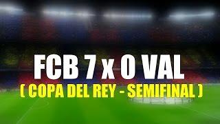Barcelona 7 x 0 Valencia - GOLS - Copa del Rey semifinal  03/02/2016