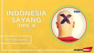 Tipe X - Indonesia Sayang | Official Audio