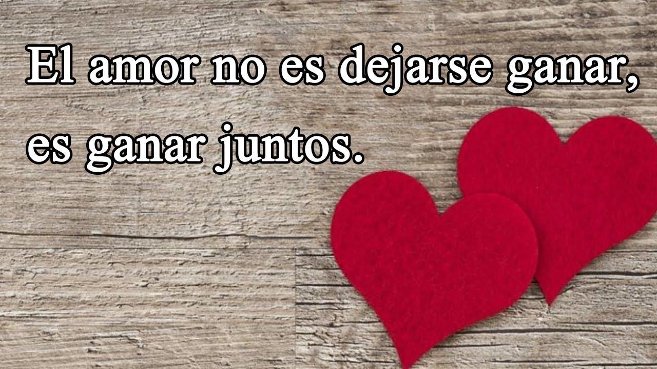El amor no es dejarse ganar, es ganar juntos.