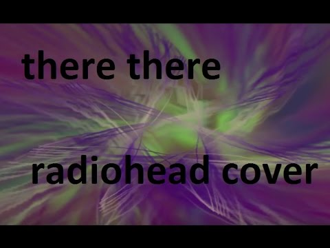 there there {the boney king of nowhere} (radiohead cover)