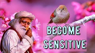 The root of all problems - You are Not sensitive -Sadhguru wisdom