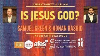 Is Jesus God? Saṁuel Green & Adnan Rashid