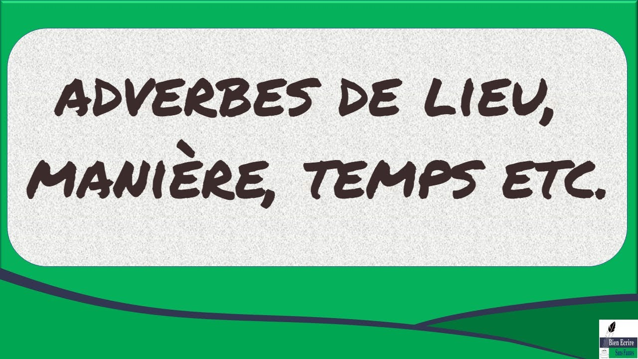 Les Differents Types D Adverbes Lieu Maniere Temps Et Bien D Autres Youtube