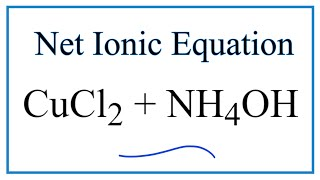 How to Write the Net Ionic Equation for CuCl2 + NH4OH = Cu(OH)2 + NH4Cl