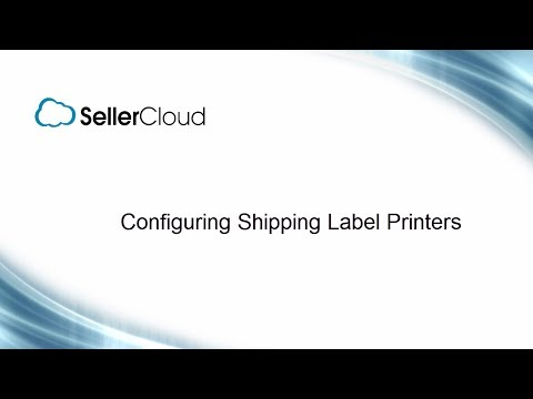 Configuring Shipping Label Printers - SellerCloud - ShipBridge - 13.6