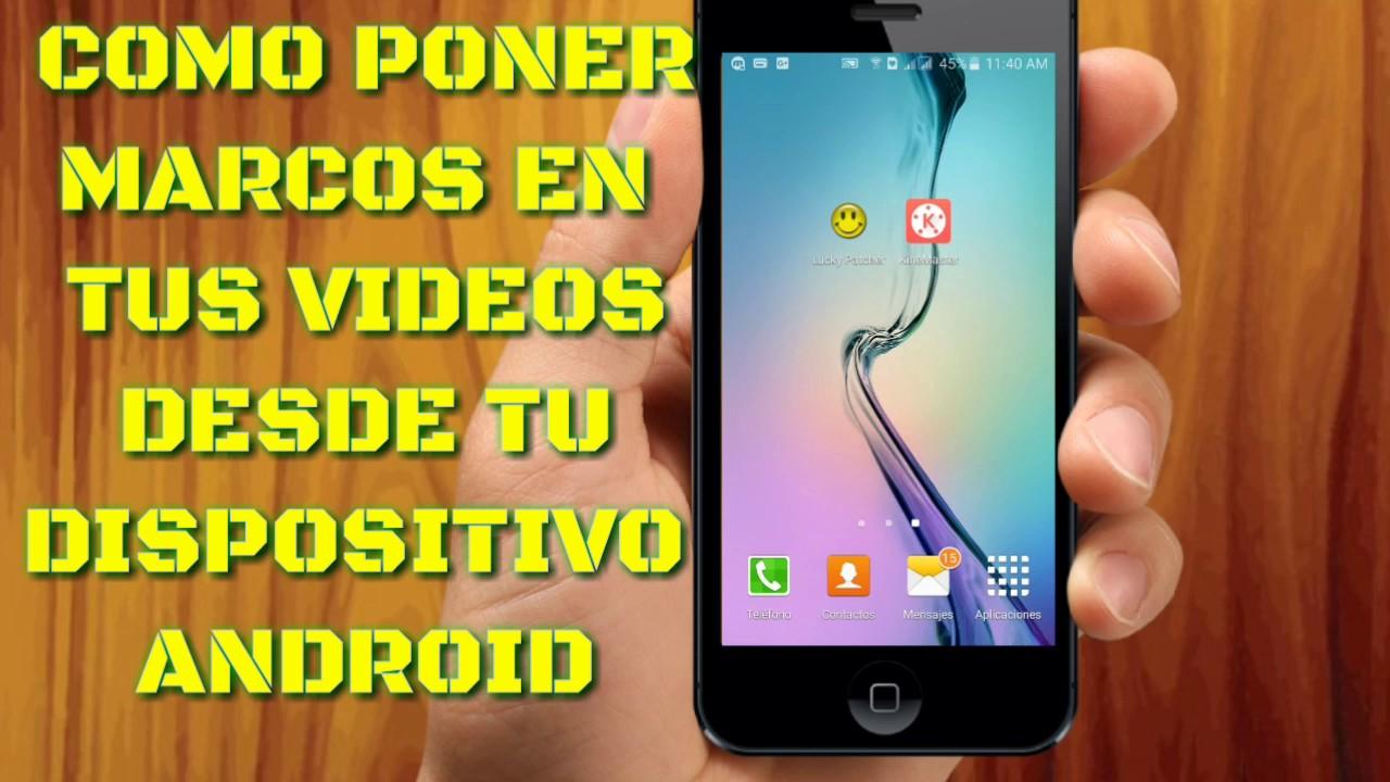 COMO PONER MARCOS A TUS VIDEOS DESDE TU ANDROID  BixDan - YouTube