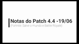 4.4 Patch Notes-19/06 (Fortnite: Save the World and Battle Royale)