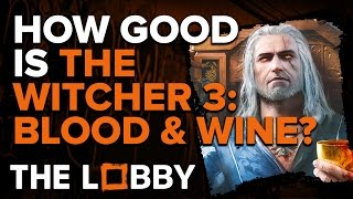 How Good is Witcher 3: Blood & Wine? - The Lobby