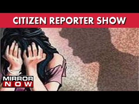 India Unsafe For Women? Know Your Rights I The Citizen Reporter Show
