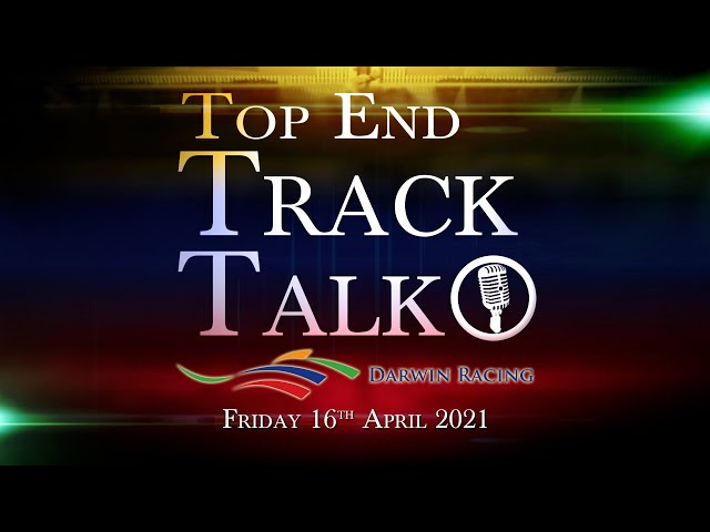 Top End Track Talk EP101 16 04 21
