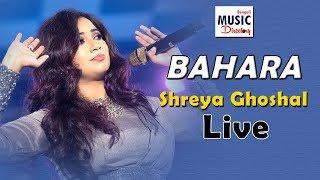 BAHARA   Shreya Ghoshal Live 2019   I Hate Luv Storys   Bengali Music Directory