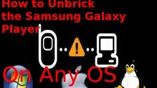 How to unbrick the Samsung Galaxy Player (May work on galaxy S devices too!)