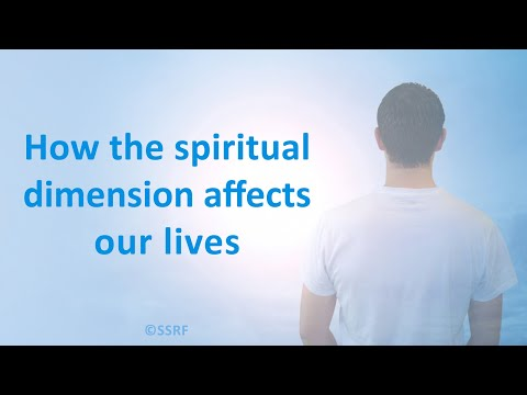 How the spiritual dimension affects our lives