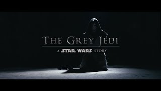 THE GREY JEDI : A STAR WARS STORY (Fan Film)