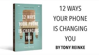 12 Ways Your Phone is Changing You by Tony Reinke | Summary of Book