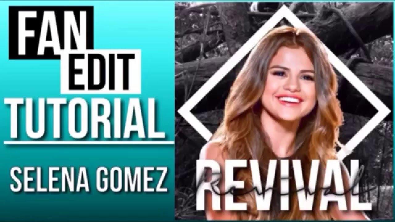 fan edit tutorial- selena gomez - youtube