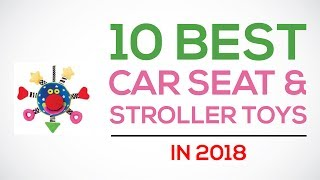 10 Best Car Seat & Stroller Toys In 2018 Reviews