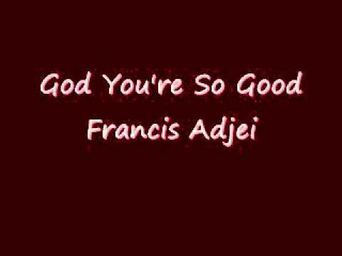 God You're So Good - Francis Adjei