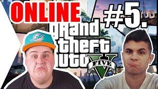 Grand Theft Auto V. - ONLINE NYOMATJUK #5. (w/Isti)